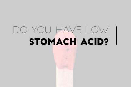 Do you have low stomach acid?