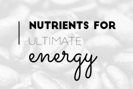Top 5 Nutrients for Ultimate Energy