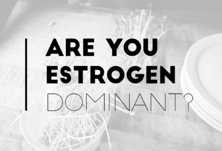 Are you estrogen dominant?